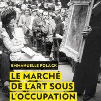 Le marché de l'art sous l'Occupation 1940-1944 de Emmanuelle Polack